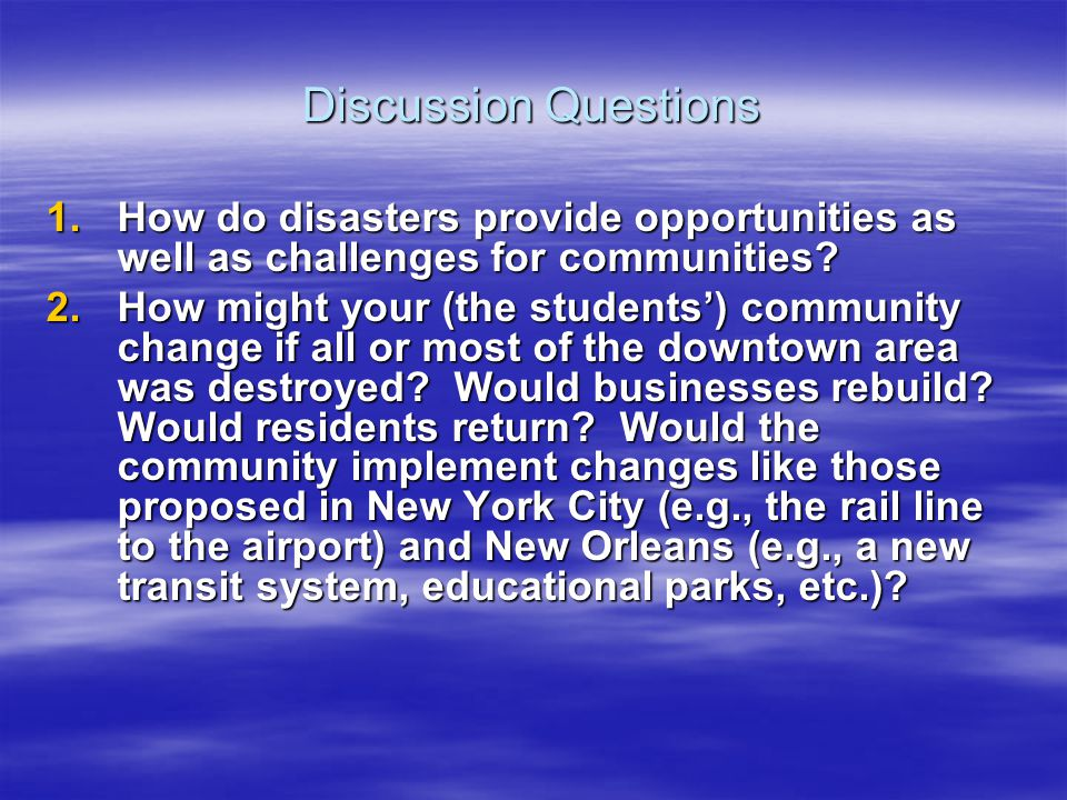 Discussion Questions How do disasters provide opportunities as well as challenges for communities