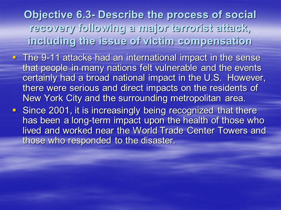 Objective 6.3- Describe the process of social recovery following a major terrorist attack, including the issue of victim compensation