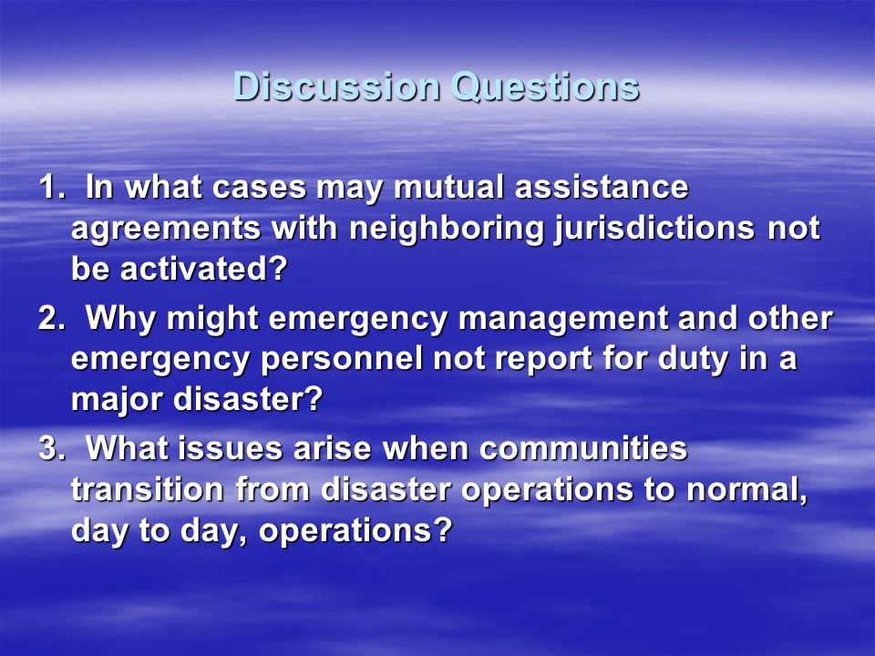 Discussion Questions 1. In what cases may mutual assistance agreements with neighboring jurisdictions not be activated