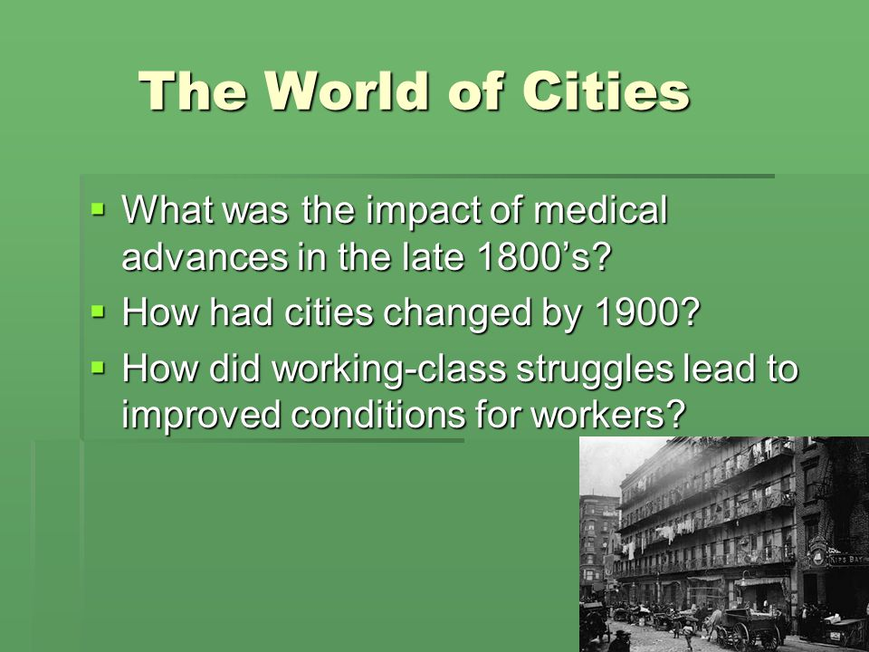 The World of Cities What was the impact of medical advances in the late 1800's How had cities changed by 1900