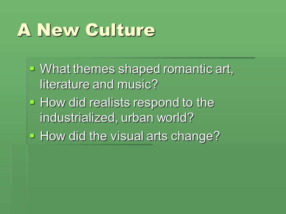 A New Culture What themes shaped romantic art, literature and music