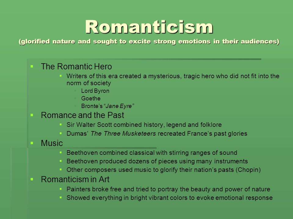 Romanticism (glorified nature and sought to excite strong emotions in their audiences)