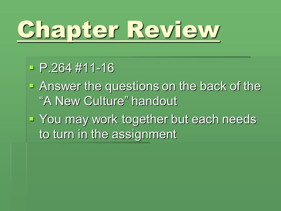 Chapter Review P.264 #11-16. Answer the questions on the back of the A New Culture handout.