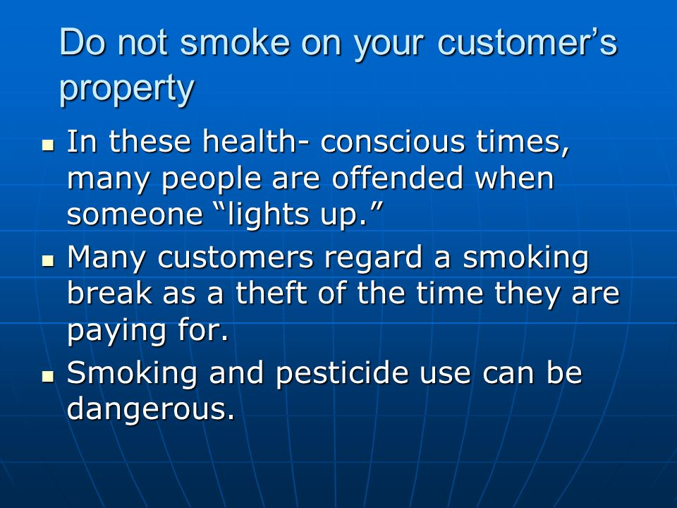 Do not smoke on your customer's property