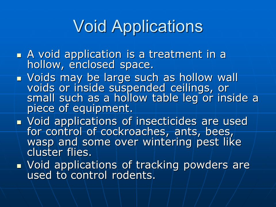 Void Applications A void application is a treatment in a hollow, enclosed space.