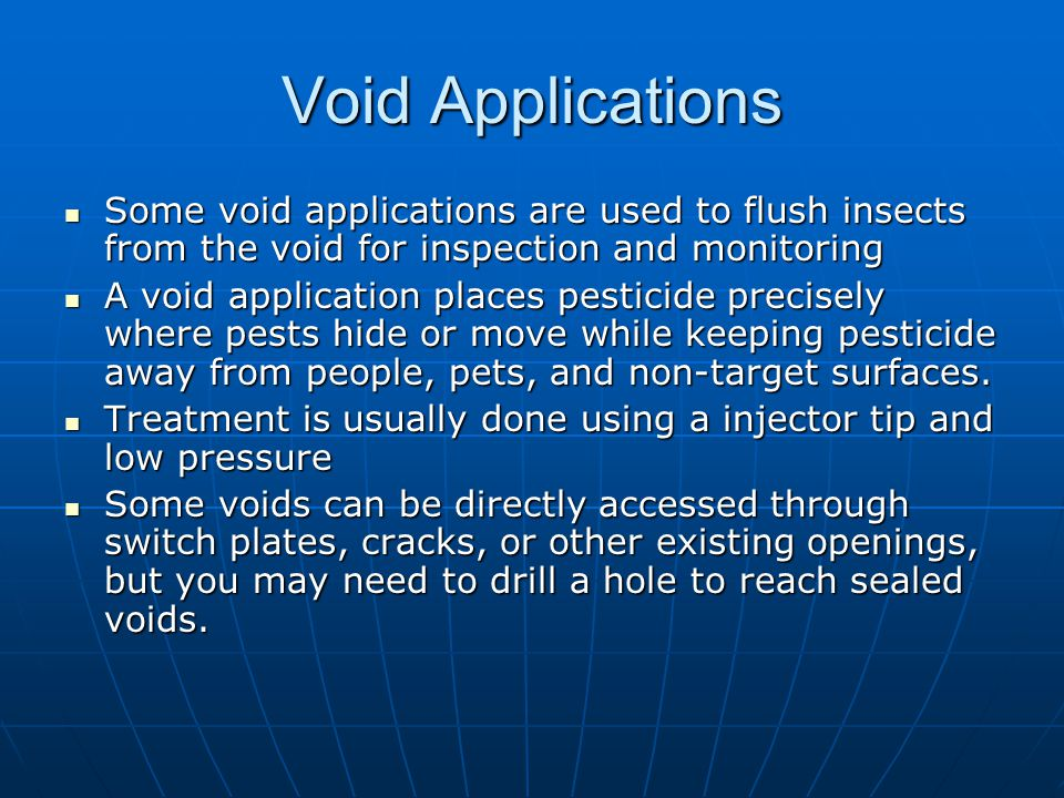 Void Applications Some void applications are used to flush insects from the void for inspection and monitoring.