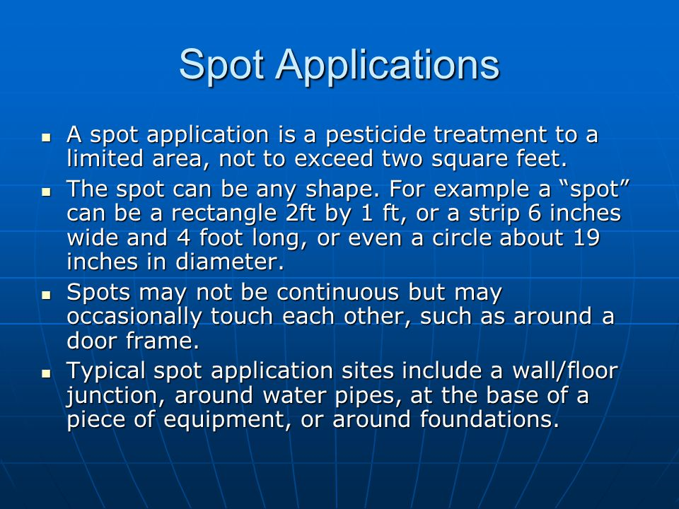 Spot Applications A spot application is a pesticide treatment to a limited area, not to exceed two square feet.