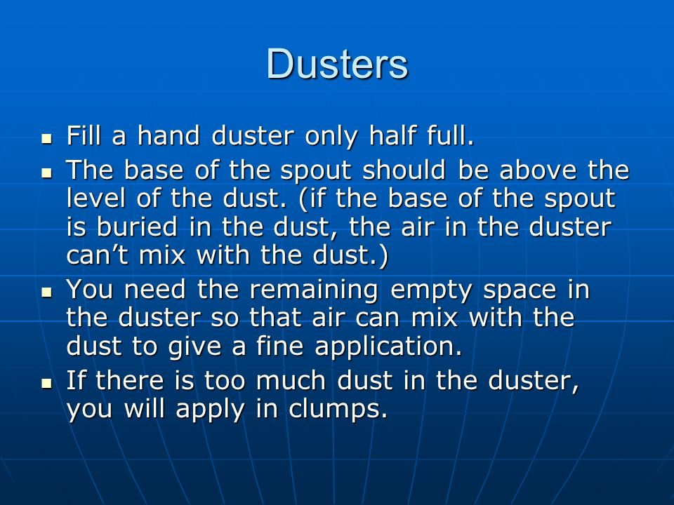 Dusters Fill a hand duster only half full.