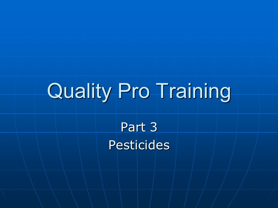 Quality Pro Training Part 3 Pesticides