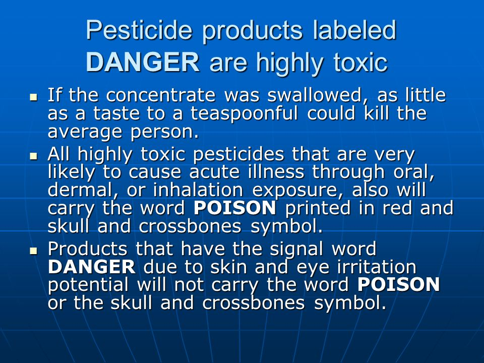 Pesticide products labeled DANGER are highly toxic