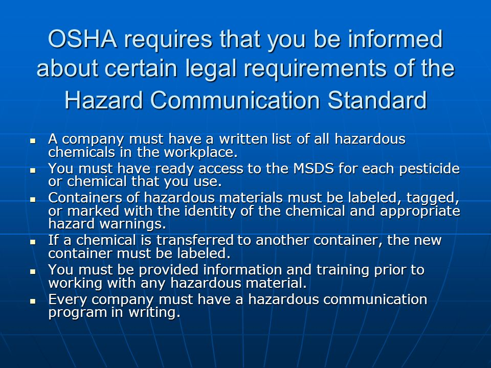 OSHA requires that you be informed about certain legal requirements of the Hazard Communication Standard