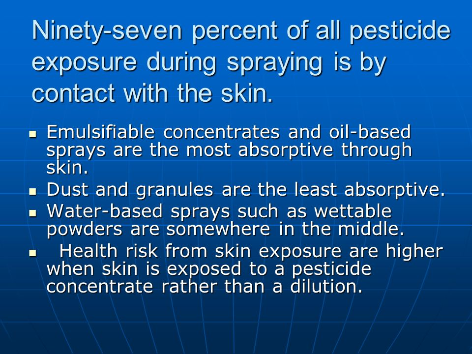 Ninety-seven percent of all pesticide exposure during spraying is by contact with the skin.