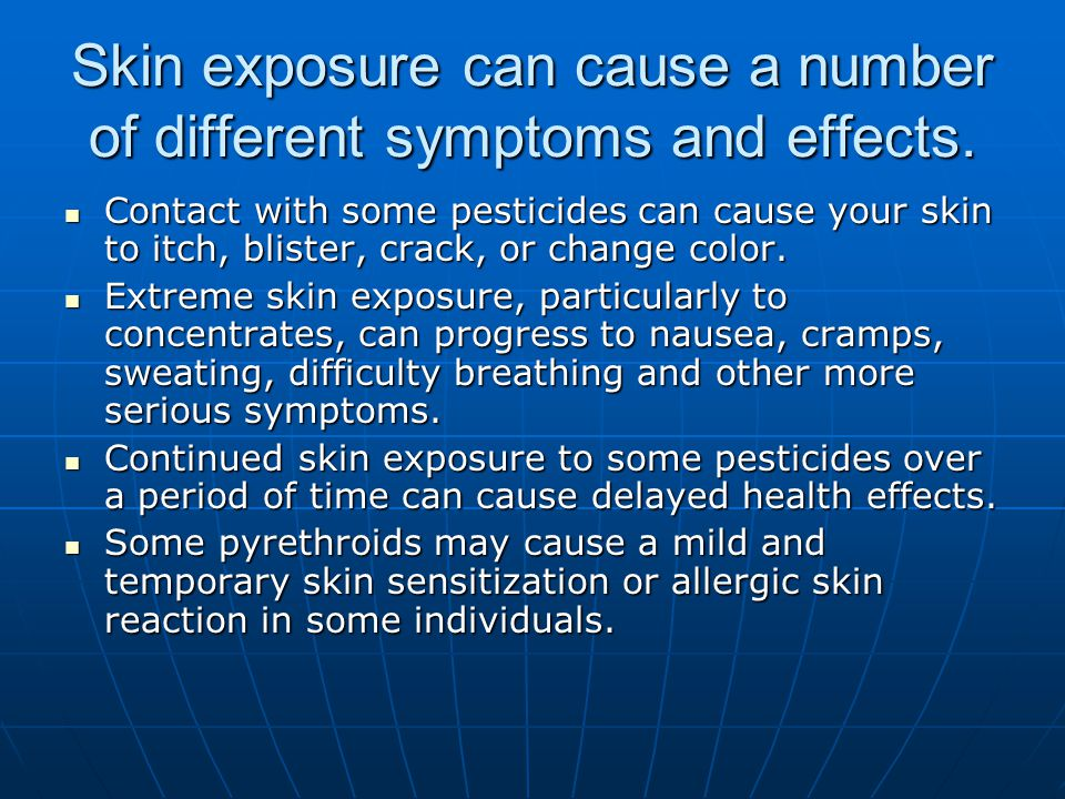 Skin exposure can cause a number of different symptoms and effects.