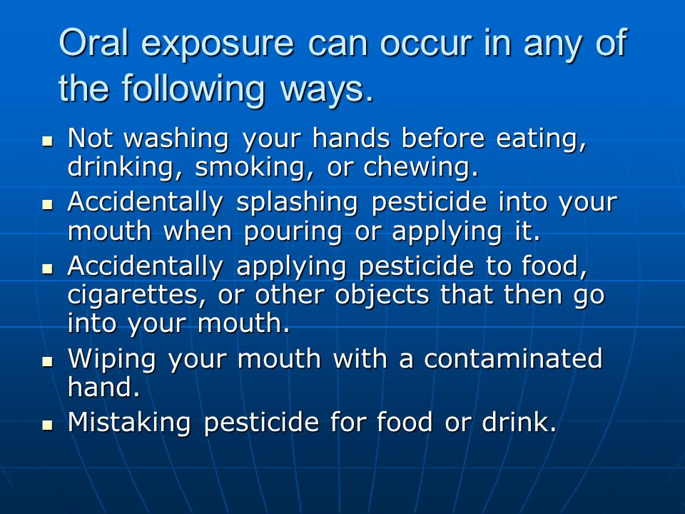 Oral exposure can occur in any of the following ways.