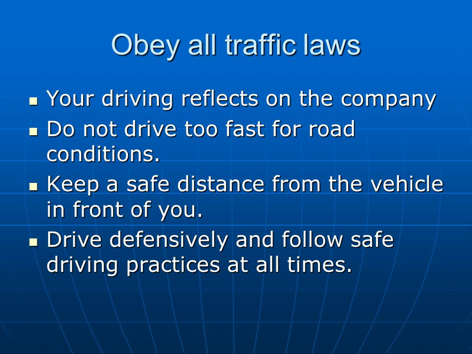Obey all traffic laws Your driving reflects on the company
