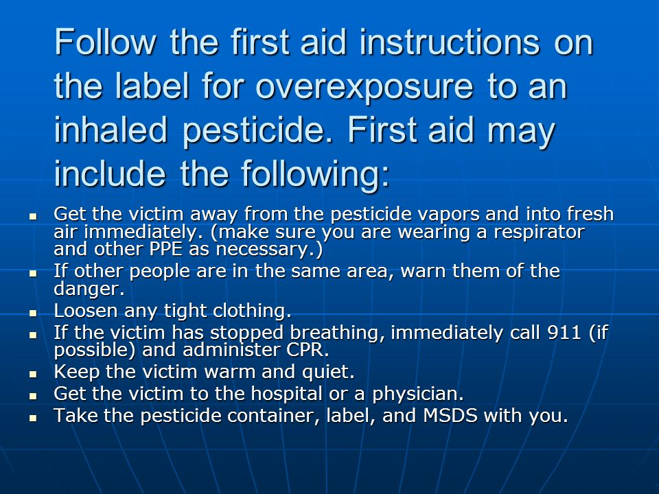 Follow the first aid instructions on the label for overexposure to an inhaled pesticide. First aid may include the following: