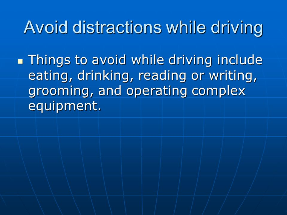 Avoid distractions while driving