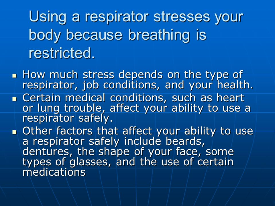 Using a respirator stresses your body because breathing is restricted.