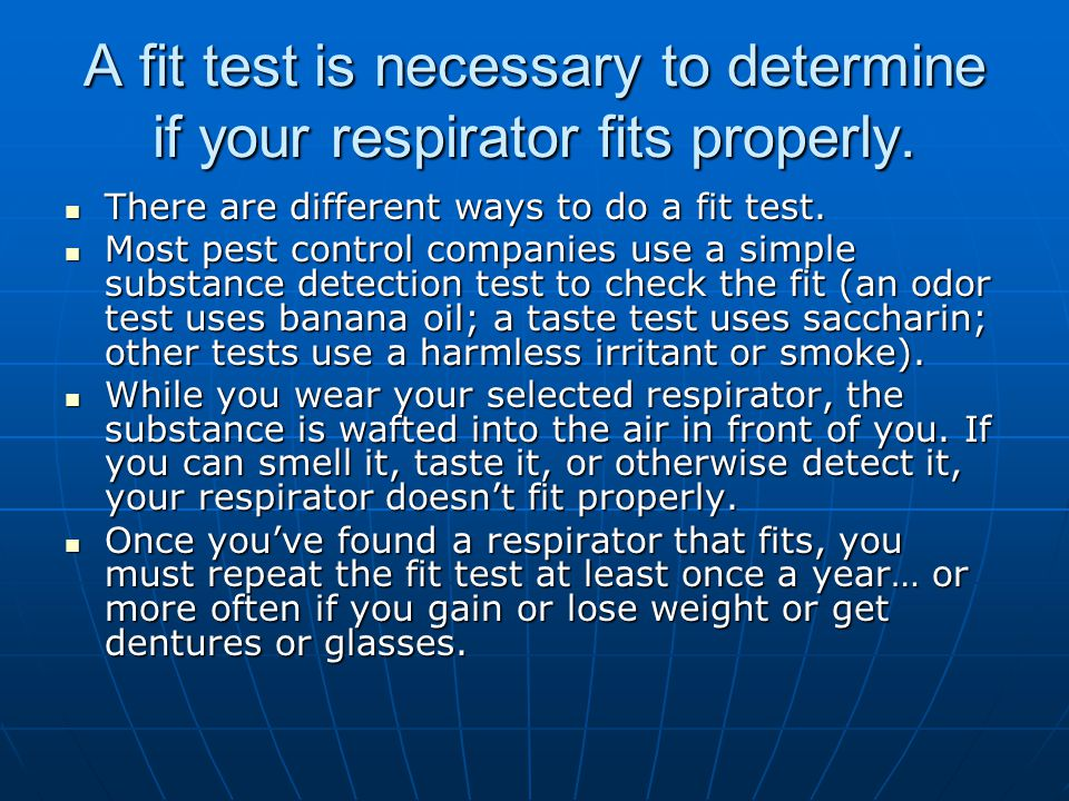 A fit test is necessary to determine if your respirator fits properly.