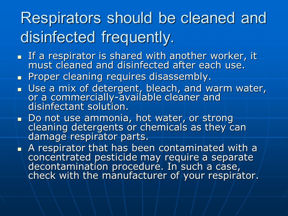 Respirators should be cleaned and disinfected frequently.