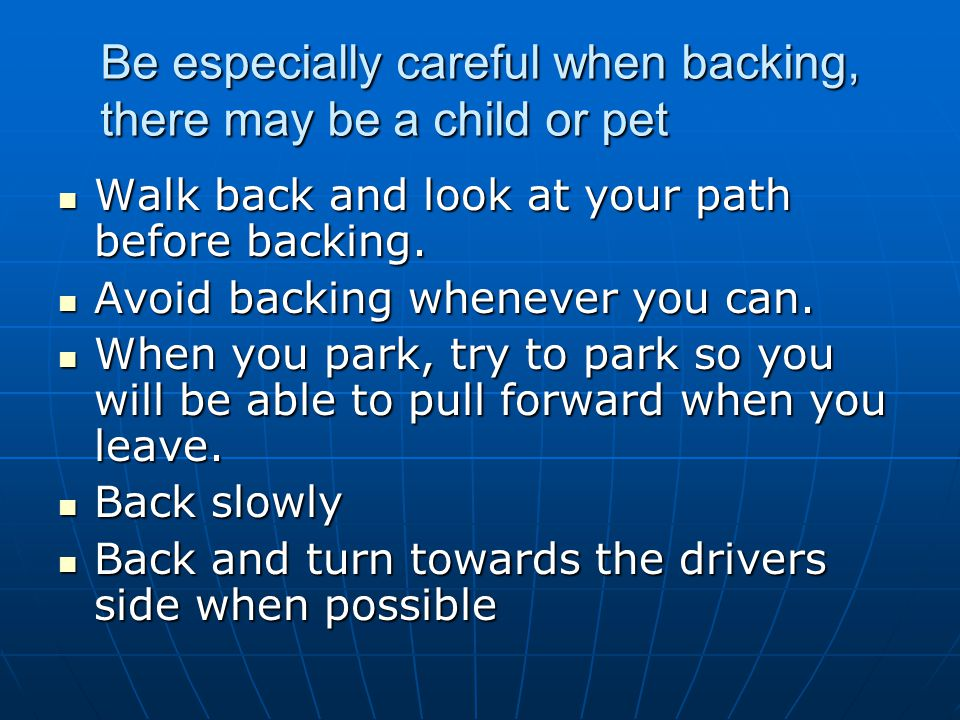 Be especially careful when backing, there may be a child or pet