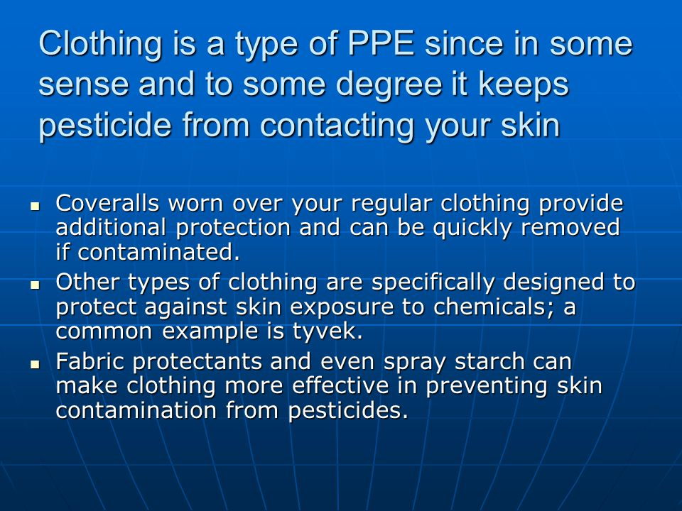 Clothing is a type of PPE since in some sense and to some degree it keeps pesticide from contacting your skin