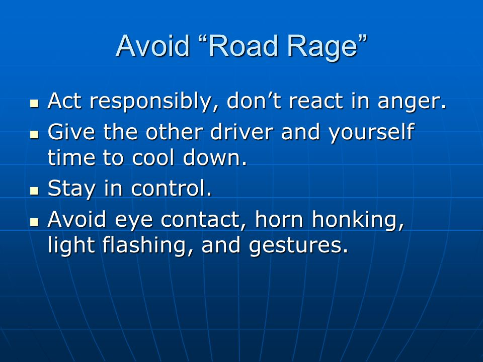 Avoid Road Rage Act responsibly, don't react in anger.