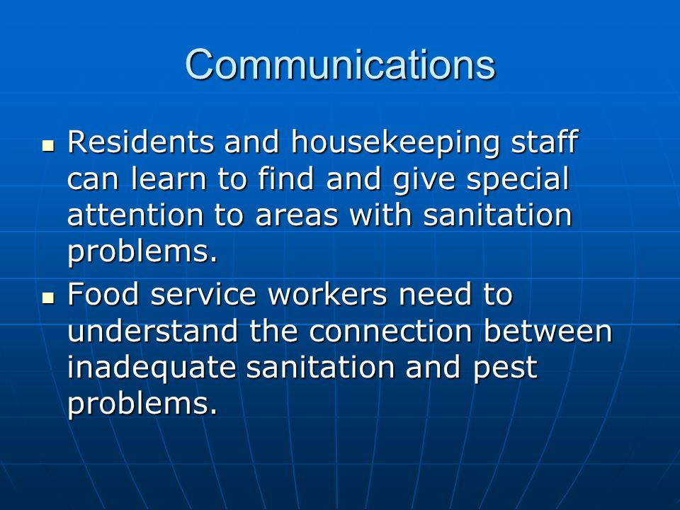Communications Residents and housekeeping staff can learn to find and give special attention to areas with sanitation problems.