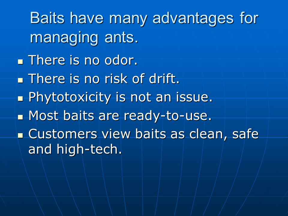 Baits have many advantages for managing ants.