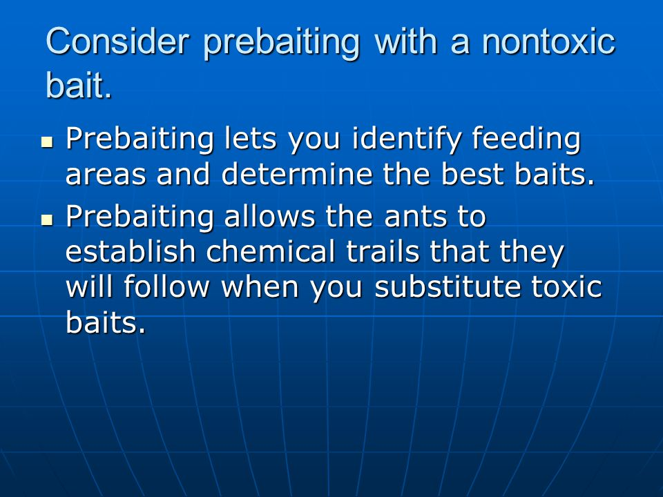 Consider prebaiting with a nontoxic bait.