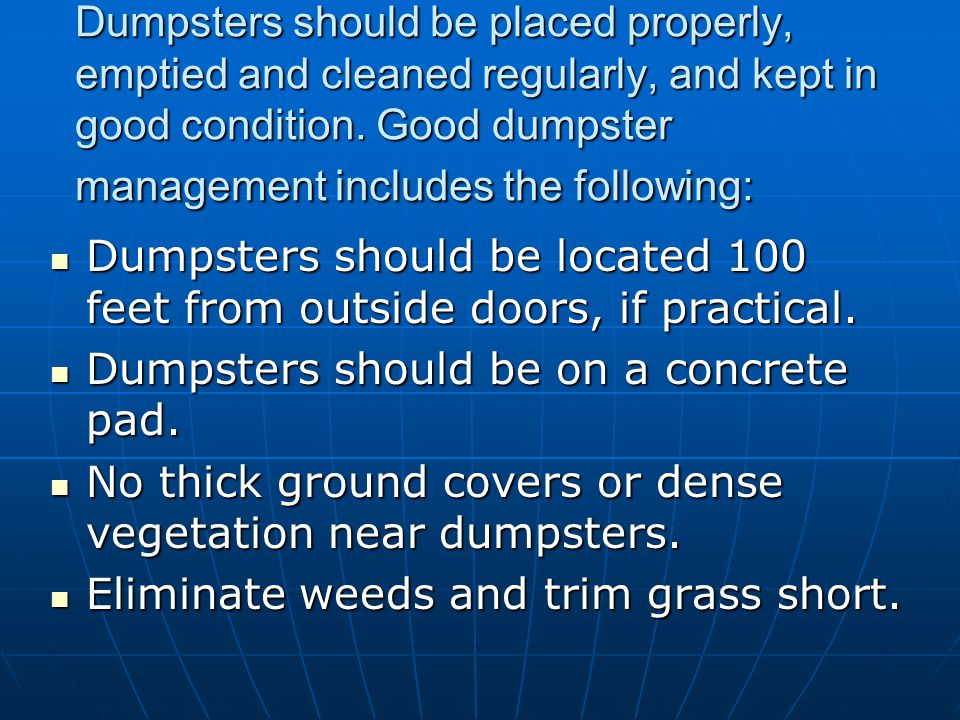Dumpsters should be placed properly, emptied and cleaned regularly, and kept in good condition. Good dumpster management includes the following: