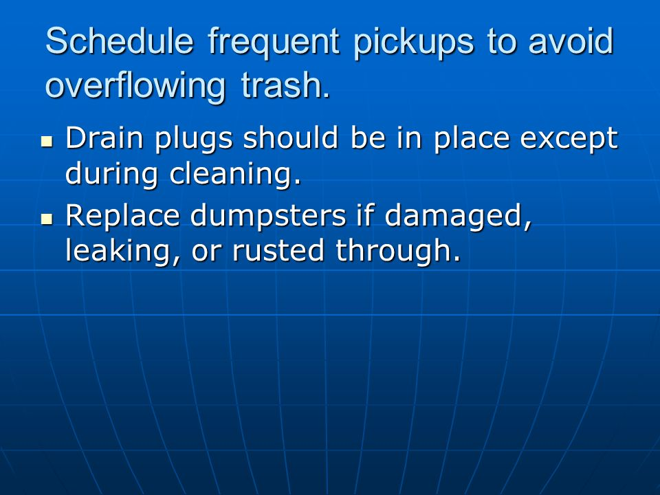 Schedule frequent pickups to avoid overflowing trash.