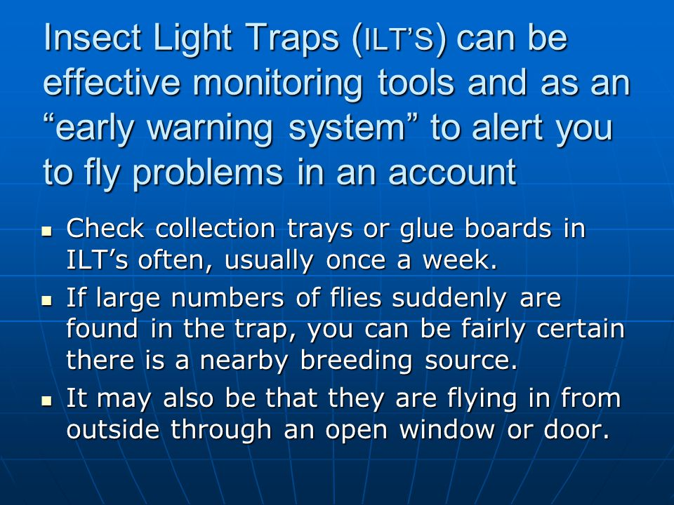 Insect Light Traps (ILT'S) can be effective monitoring tools and as an early warning system to alert you to fly problems in an account