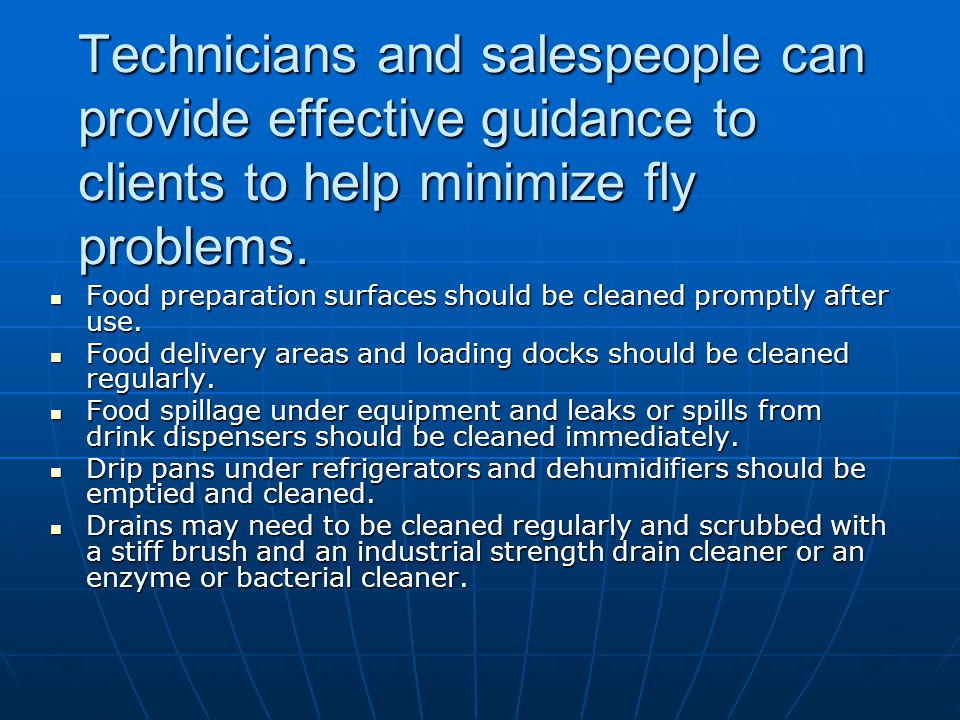 Technicians and salespeople can provide effective guidance to clients to help minimize fly problems.
