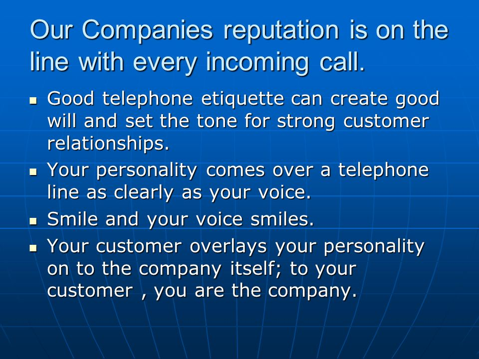 Our Companies reputation is on the line with every incoming call.