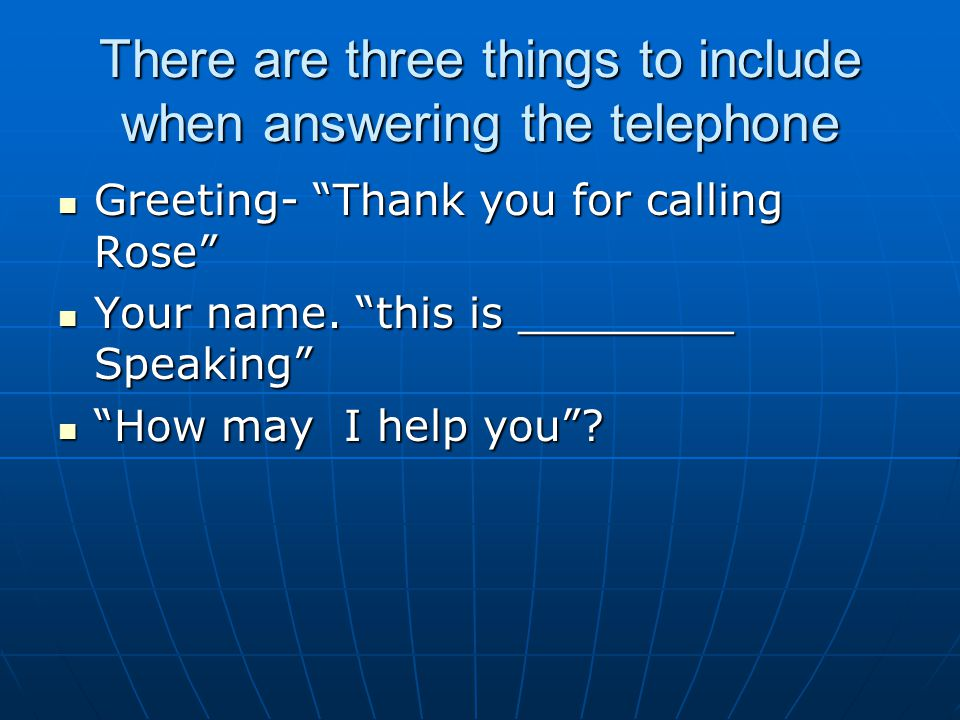 There are three things to include when answering the telephone
