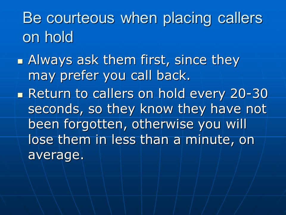 Be courteous when placing callers on hold