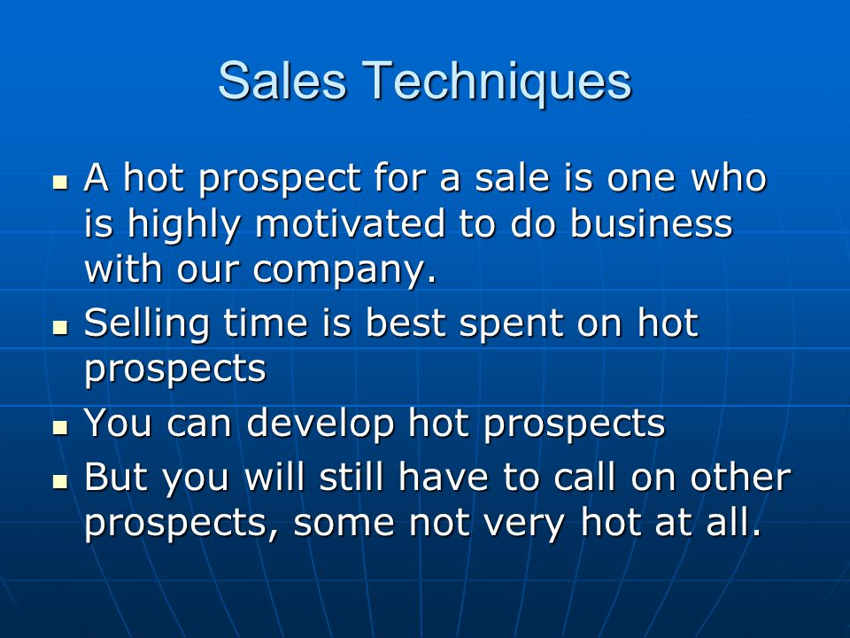 Sales Techniques A hot prospect for a sale is one who is highly motivated to do business with our company.