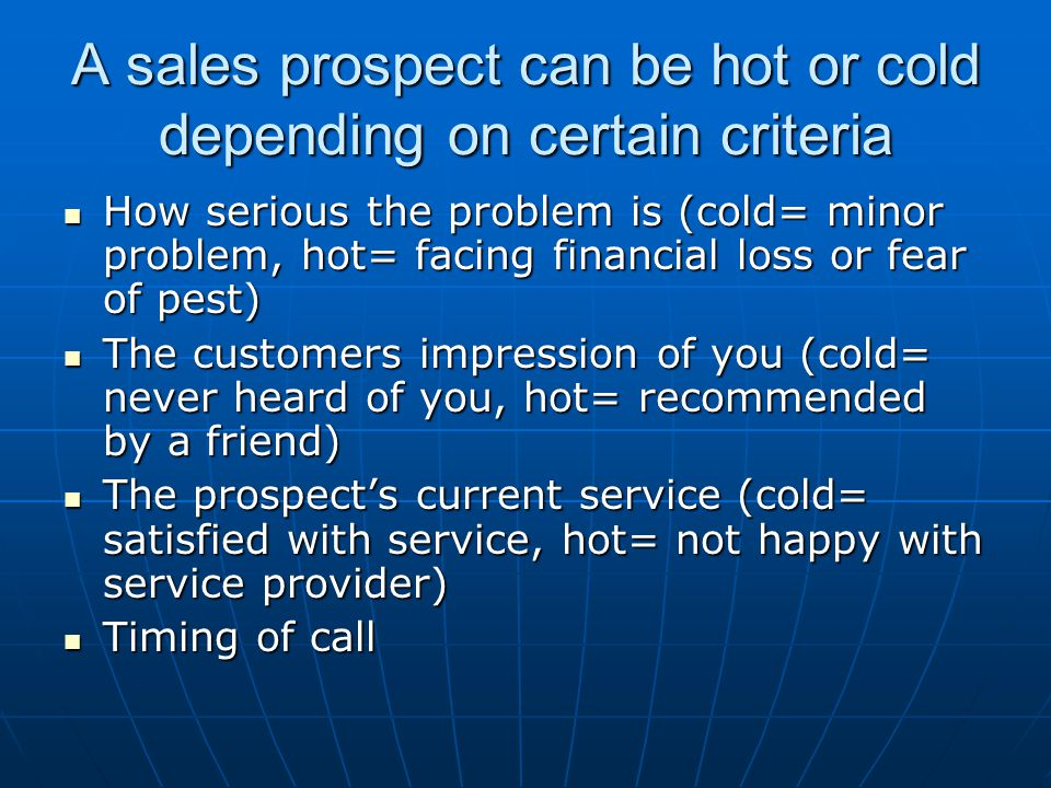 A sales prospect can be hot or cold depending on certain criteria