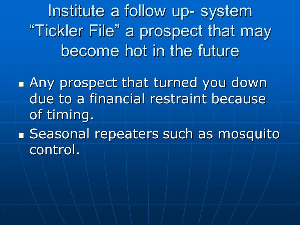 Institute a follow up- system Tickler File a prospect that may become hot in the future