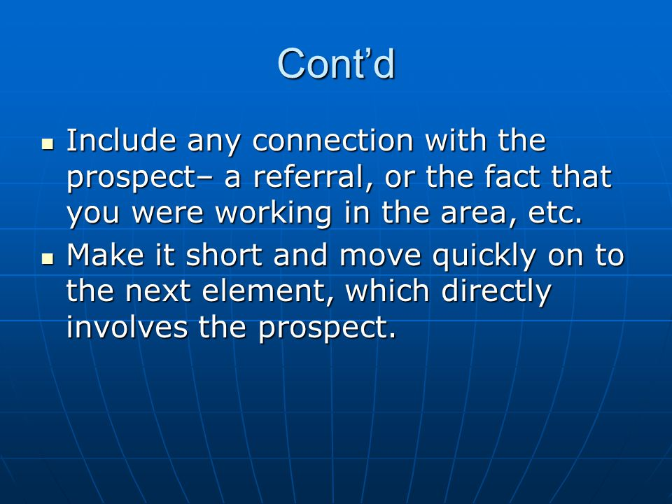 Cont'd Include any connection with the prospect– a referral, or the fact that you were working in the area, etc.