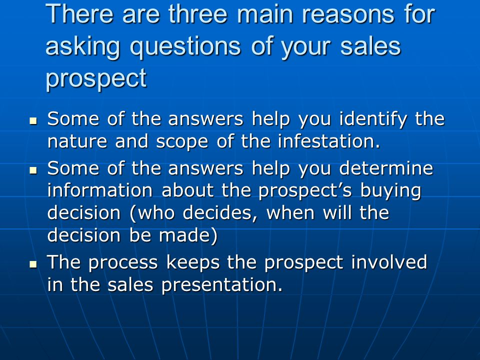 There are three main reasons for asking questions of your sales prospect