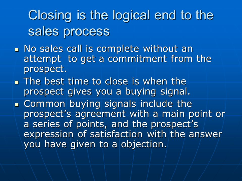 Closing is the logical end to the sales process