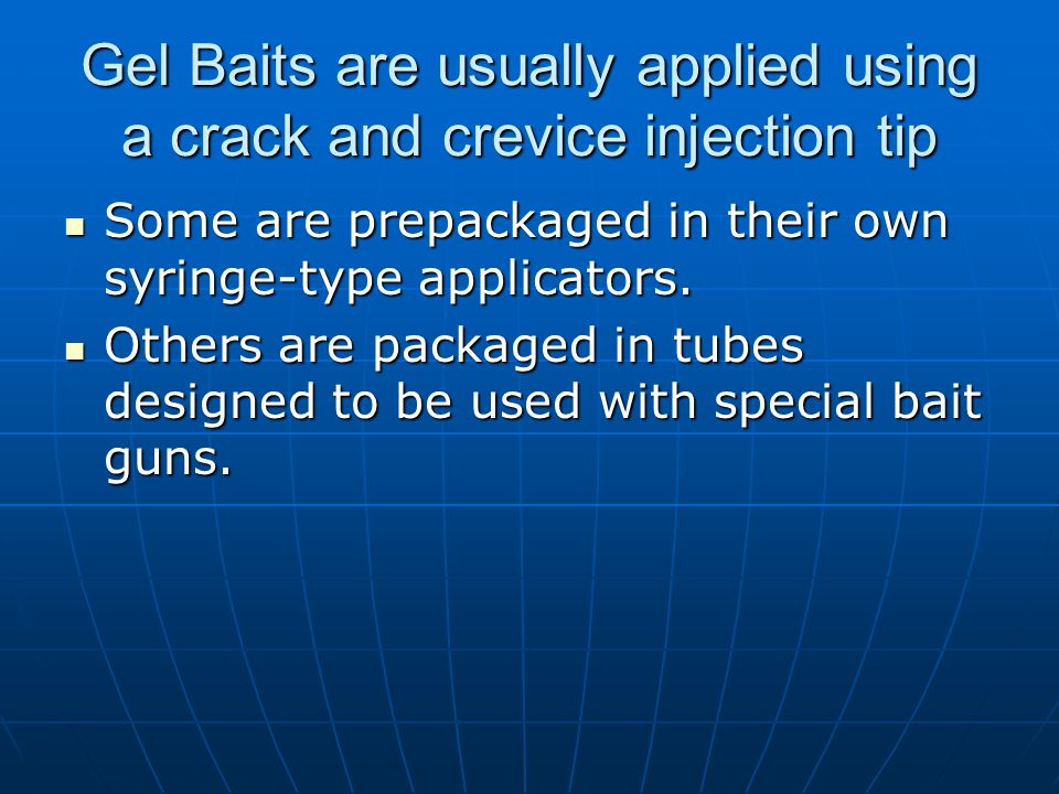 Gel Baits are usually applied using a crack and crevice injection tip