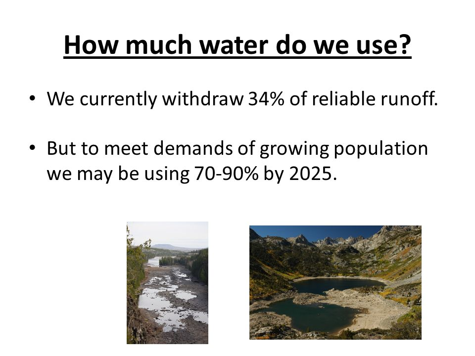 How much water do we use. We currently withdraw 34% of reliable runoff.