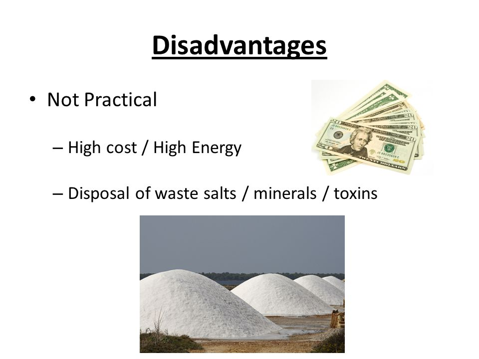 Disadvantages Not Practical High cost / High Energy