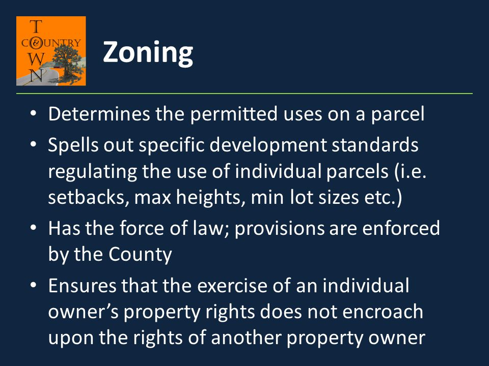 Zoning Determines the permitted uses on a parcel