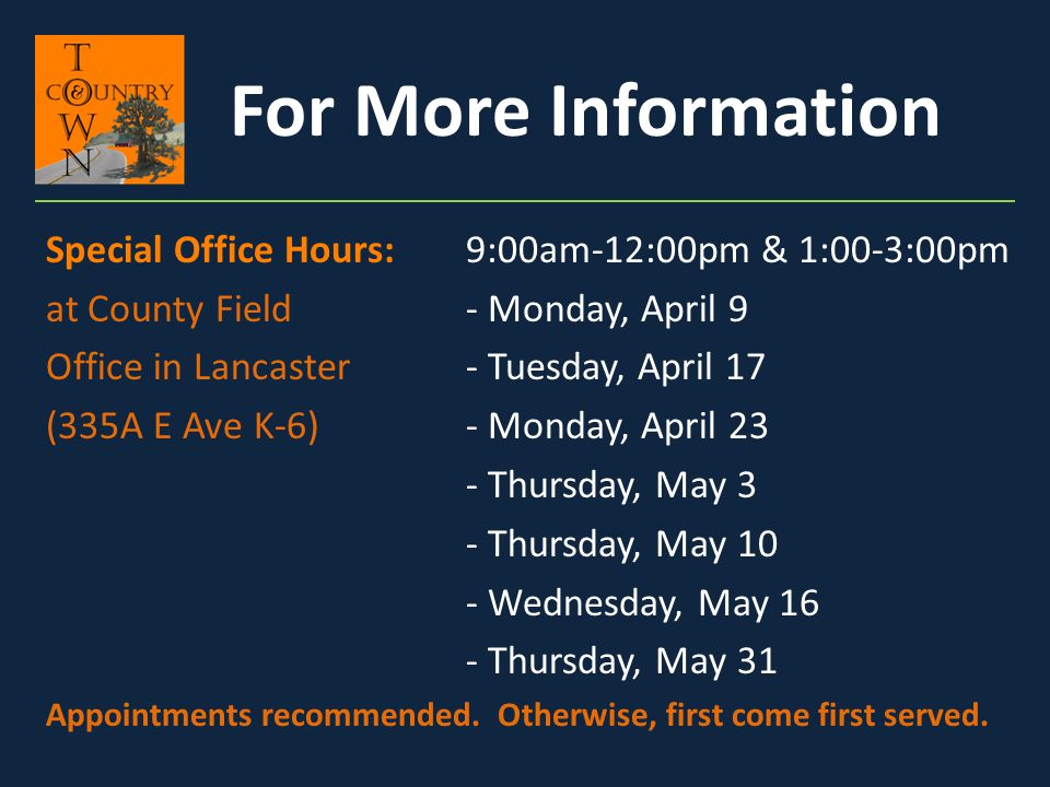 For More Information Special Office Hours: 9:00am-12:00pm & 1:00-3:00pm. at County Field - Monday, April 9.