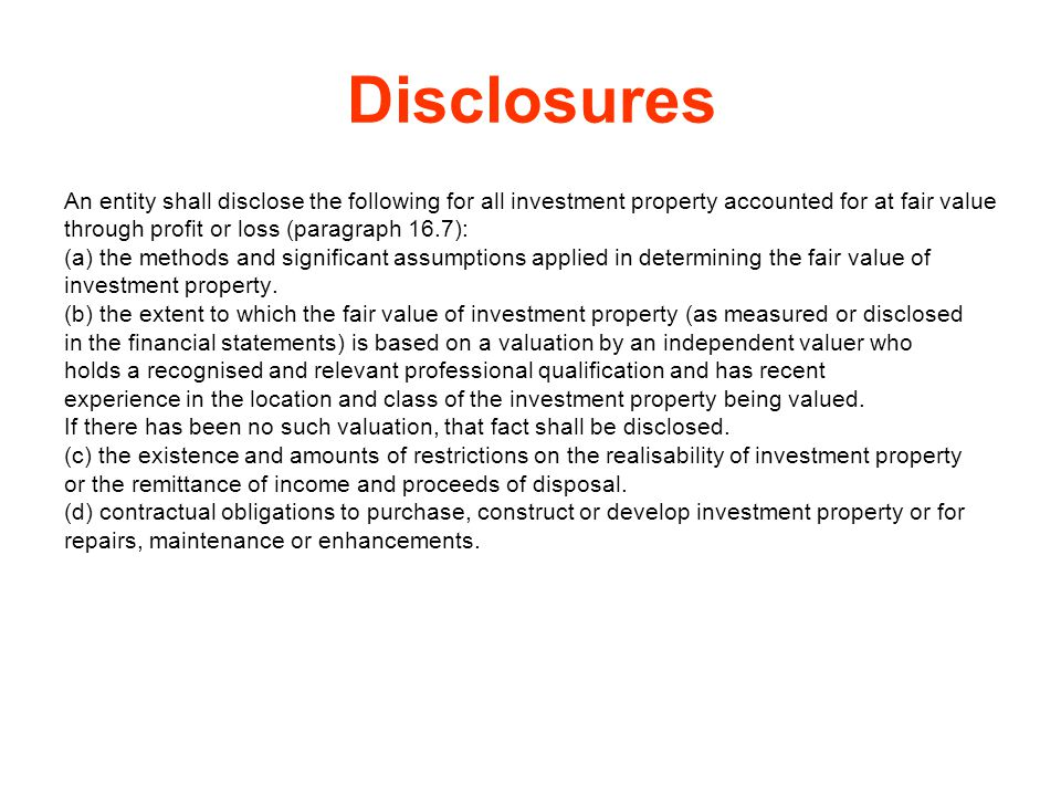 Disclosures An entity shall disclose the following for all investment property accounted for at fair value.