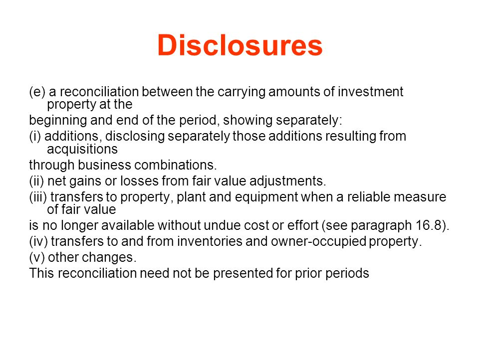 Disclosures (e) a reconciliation between the carrying amounts of investment property at the. beginning and end of the period, showing separately: